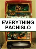 Everything Pachislo ebook by Neil Walsh