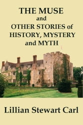 The Muse and Other Stories of History, Mystery, and Myth ebook by Lillian Stewart Carl