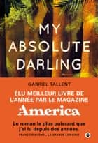 My Absolute Darling ebook by Gabriel Tallent, Laura Derajinski
