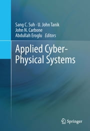 Applied Cyber-Physical Systems ebook by Sang C. Suh,U. John Tanik,John N Carbone,Abdullah Eroglu