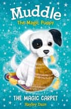 Muddle the Magic Puppy Book 1: The Magic Carpet eBook by Hayley Daze