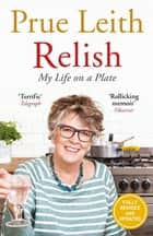 Relish - My Life on a Plate ebook by Prue Leith