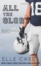 All The Glory - How Jason Bradley Went From Hero to Zero in Ten Seconds Flat ebook by Elle Casey