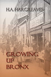 Growing up Bronx - A Memoir of My Shapers and Shakers ebook by H.A. Hargreaves