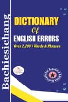 Bachiesichang Dictionary of English Errors ebook by King Sulleyman D. Bachiesichang