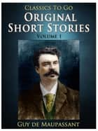 Original Short Stories — Volume 1 ebook by Guy de Maupassant