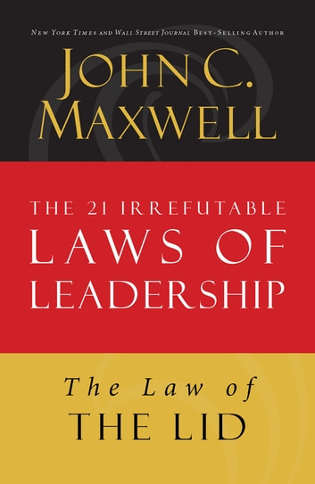 The Law of the Lid - Lesson 1 from The 21 Irrefutable Laws of Leadership ebook by John Maxwell