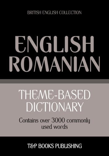 Theme-based dictionary British English-Romanian - 3000 words ebook by Andrey Taranov