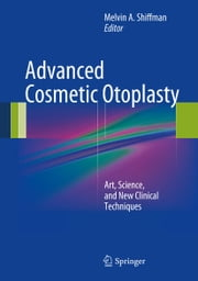 Advanced Cosmetic Otoplasty - Art, Science, and New Clinical Techniques ebook by Melvin A. Shiffman