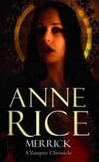 Merrick - The Vampire Chronicles 7 ebook by Anne Rice