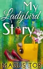 My Ladybird Story ebook by Magus Tor