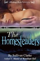 The Homesteaders ebook by Sullivan Clarke