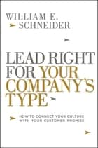Lead Right for Your Company's Type - How to Connect Your Culture with Your Customer Promise ebook by