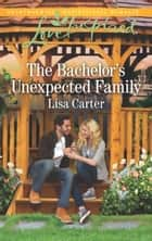 The Bachelor's Unexpected Family (Mills & Boon Love Inspired) eBook by Lisa Carter