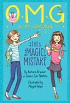 Oh My Godmother: The Magic Mistake ebook by Abigail Halpin, Barbara Brauner, James Iver Mattson