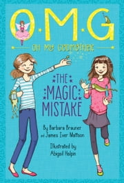 Oh My Godmother: The Magic Mistake ebook by Abigail Halpin,Barbara Brauner,James Iver Mattson