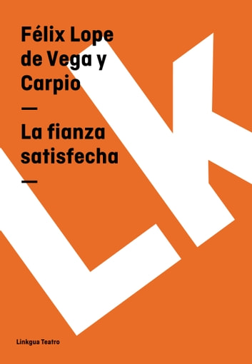 La fianza satisfecha ebook by Félix Lope de Vega y Carpio