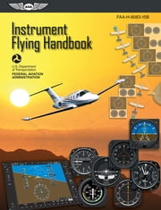 Instrument Flying Handbook: ASA FAA-H-8083-15B (Kindle edition) eBook by Federal Aviation Administration (FAA)/Aviation Supplies & Academics (ASA)