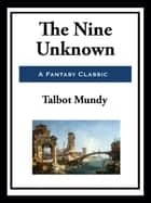 The Nine Unknown ebook by Talbot Mundy