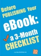 Before Publishing Your eBook: a 3-Month Checklist ebook by Laura Pepper Wu