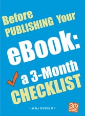 Before Publishing Your eBook: a 3-Month Checklist - Everything you need to know before the launch of your eBook ebook by Laura Pepper Wu