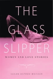 The Glass Slipper - Women and Love Stories ebook by Susan Ostrov Weisser