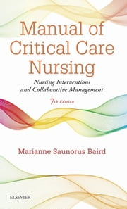 Manual of Critical Care Nursing - Nursing Interventions and Collaborative Management ebook by Marianne Saunorus Baird