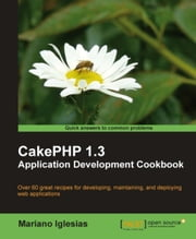 CakePHP 1.3 Application Development Cookbook ebook by Mariano Iglesias