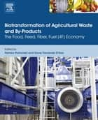 Biotransformation of Agricultural Waste and By-Products - The Food, Feed, Fibre, Fuel (4F) Economy ebook by Palmiro Poltronieri, Oscar Fernando D'Urso