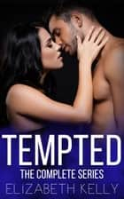 Tempted: The Complete Series ebook by Elizabeth Kelly