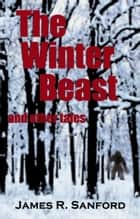The Winter Beast and other tales ebook by James R. Sanford