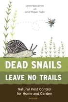 Dead Snails Leave No Trails, Revised - Natural Pest Control for Home and Garden eBook by Janet Hogan Taylor, Loren Nancarrow