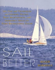 Sail Better - 101 Tips & Techniques on Cruising, Racing, Boat Maintenance, and Emergency Skills for Every Recreational Sailor ebook by Roger Marshall