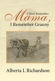 I Don't Remember Mama, I Remember Granny ebook by Alberta L. Richardson