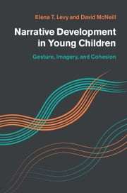 Narrative Development in Young Children - Gesture, Imagery, and Cohesion ebook by Elena T. Levy,David McNeill