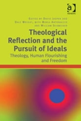 Theological Reflection and the Pursuit of Ideals - Theology, Human Flourishing and Freedom ebook by