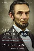 Malice Toward None - Abraham Lincoln's Second Inaugural Address ebook by Jack E. Levin