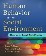 Human Behavior in the Social Environment - Theories for Social Work Practice ebook by Bruce A. Thyer,Catherine N. Dulmus,Karen M. Sowers