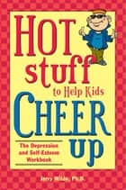 Hot Stuff to Help Kids Cheer Up ebook by Jerry Wilde, Ph.D.