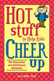 Hot Stuff to Help Kids Cheer Up - The Depression and Self-Esteem Workbook ebook by Jerry Wilde, Ph.D.