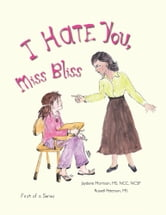 I Hate You, Miss Bliss ebook by Jaydene Morrison & Russell Peterson