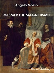 Mesmer e il magnetismo ebook by Angelo Mosso
