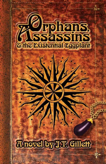 Orphans, Assassins & the Existential Eggplant ebook by J.T. Gillett