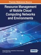 Resource Management of Mobile Cloud Computing Networks and Environments ebook by George Mastorakis, Constandinos X. Mavromoustakis, Evangelos Pallis