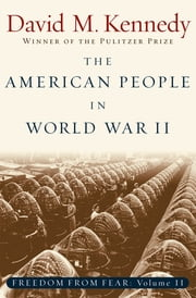 The American People in World War II - Freedom from Fear, Part Two ebook by David M. Kennedy