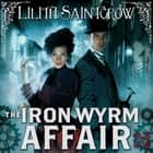 The Iron Wyrm Affair - Bannon and Clare: Book One audiobook by Lilith Saintcrow