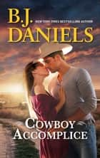 Cowboy Accomplice ebook by B.J. Daniels