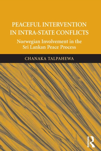 Peaceful Intervention in Intra-State Conflicts - Norwegian Involvement in the Sri Lankan Peace Process ebook by Chanaka Talpahewa