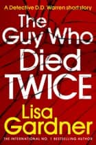 The Guy Who Died Twice ebook by Lisa Gardner