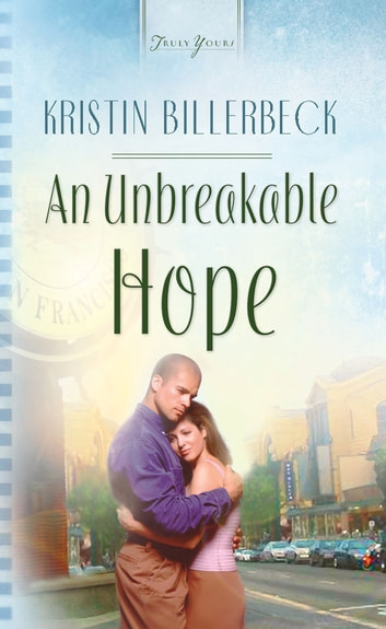 An Unbreakable Hope ebook by Kristin Billerbeck
